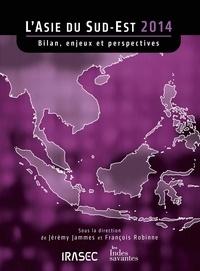 Jérémy Jammes et François Robinne - L'Asie du Sud-Est 2014 - Bilans, enjeux et perspectives.