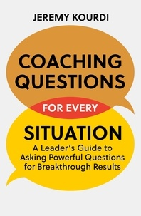 Jeremy Kourdi - Coaching Questions for Every Situation - A Leader's Guide to Asking Powerful Questions for Breakthrough Results.