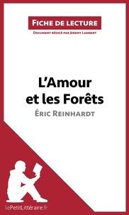 Jérémy Lambert et  lePetitLittéraire.fr - L'Amour et les Forêts d'Éric Reinhardt (Fiche de lecture) - Résumé complet et analyse détaillée de l'oeuvre.