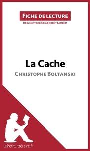 Jérémy Lambert et  lePetitLittéraire.fr - La Cache de Christophe Boltanski (Fiche de lecture) - Résumé complet et analyse détaillée de l'oeuvre.