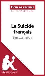 Jérémy Lambert et  lePetitLittéraire.fr - Le Suicide français d'Éric Zemmour (Fiche de lecture) - Résumé complet et analyse détaillée de l'oeuvre.