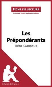 Jérémy Lambert et  lePetitLittéraire.fr - Les Prépondérants d'Hédi Kaddour (Fiche de lecture) - Résumé complet et analyse détaillée de l'oeuvre.