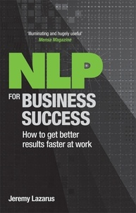 Jeremy Lazarus - NLP for Business Success - How to get better results faster at work.