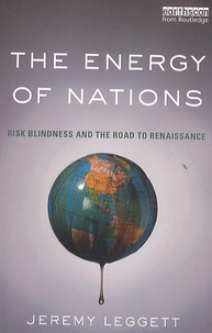 Jeremy Leggett - The Energy of the Nations - Risk Blindness and the Road to Renaissance.