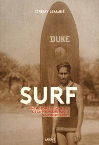 Surf- Une histoire de la glisse, de la première vague aux beach boys - Jérémy Lemarié pdf epub