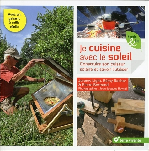 Jeremy Light et Rémy Bacher - Je cuisine avec le soleil - Construire son cuiseur solaire et savoir l'utiliser.