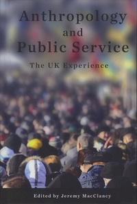 Jeremy MacClancy - Anthropology and Public Service - The UK Experience.