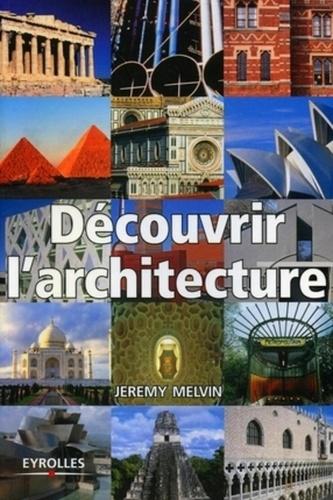 Jeremy Melvin - Découvrir l'architecture.