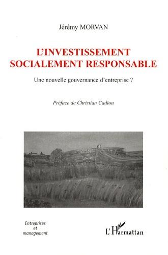 Jérémy Morvan - L'investissement socialement responsable - Une nouvelle gouvernance d'entreprise ?.