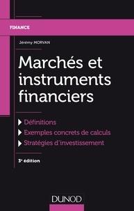 Jérémy Morvan - Marchés et instruments financiers - 3e éd. - Définitions, Exemples concrets de calculs, Stratégies d'investissement.