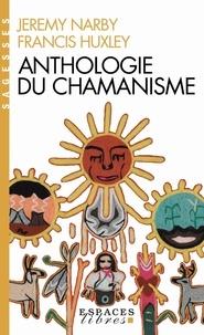 Jeremy Narby et Francis Huxley - Anthologie du chamanisme - Cinq cents ans sur la piste du savoir.