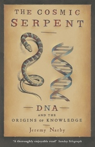 Jeremy Narby - The Cosmic Serpent: DNA and the Origins of Knowledge.
