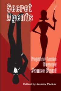 Jeremy Packer - Secret Agents - Popular Icons Beyond James Bond.