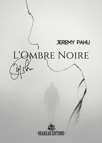 Jeremy Pahu - L'ombre noire.
