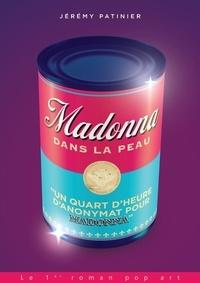 Jérémy Patinier - Madonna Dans La Peau (Un Quart D'Heure D'Anonymat).