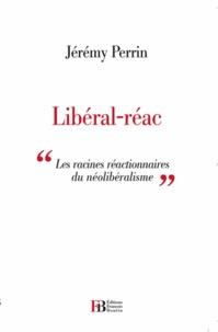 Jérémy Perrin - Libéral-réac - Essai sur les racines réactionnaires du libéralisme.
