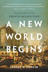 Jeremy Popkin - A New World Begins - The History of the French Revolution.