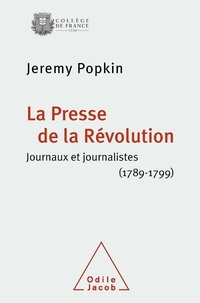 Jeremy Popkin - La Presse de la Révolution - Journaux et journalistes (1789-1799).