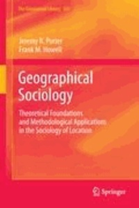 Jeremy R. Porter et Frank M. Howell - Geographical Sociology - Theoretical Foundations and Methodological Applications in the Sociology of Location.