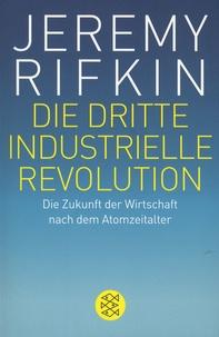 Jeremy Rifkin - Die dritte industrielle Revolution - Die Zukunft der Wirtschaft nach dem Atomzeitalter.