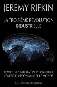 Ebook téléchargement gratuit pour mobile txt La Troisième Révolution industrielle  - Comment le pouvoir latéral va transformer l'énergie, l'économie et le monde par Jeremy Rifkin PDB iBook ePub in French
