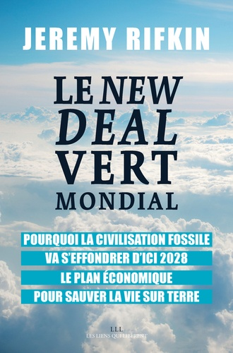 Jeremy Rifkin - Le New Deal Vert Mondial - Pourquoi la civilisation fossile va s'effondrer d'ici 2028. Le plan économique pour sauver la vie sur Terre.