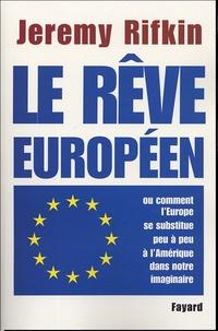 Jeremy Rifkin - Le rêve européen - Ou comment l'Europe se substitue peu à peu à l'Amérique dans notre imaginaire.
