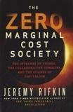 Jeremy Rifkin - The Zero Marginal Cost Society.