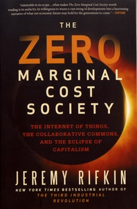 Jeremy Rifkin - The Zero Marginal Cost Society - The Internet of Things, the Collaborative Commons, and the Eclipse of Capitalism.