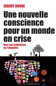 Jeremy Rifkin - Une nouvelle conscience pour un monde en crise - Vers une civilisation de l'empathie.