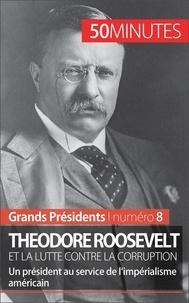 Jérémy Rocteur et  50 minutes - Theodore Roosevelt et la lutte contre la corruption - Un président au service de l'impérialisme américain.