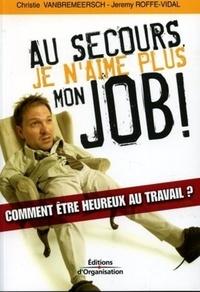 Jeremy Roffe-Vidal et Christie Vanbremeersch - Au secours, je n'aime plus mon job !.