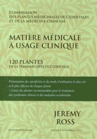 Jeremy Ross - Matière médicale à usage clinique - 120 plantes de la pharmacopée occidentale.