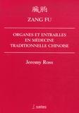 Jeremy Ross - Zang Fu - Organes et entrailles en Médecine Traditionnelle Chinoise.