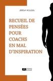 Jérémy Roussel - Recueil de pensées pour coachs en mal d'inspiration.