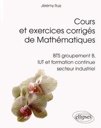 Cours et exerices corrigés de Mathématiques- BTS groupement B, IUT formation continue secteur industriel - Jérémy Ruiz pdf epub