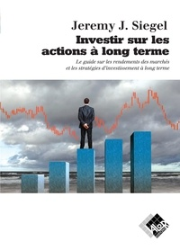 Jeremy Siegel - Investir sur les actions à long terme.