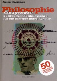 Jeremy Stangroom - Philosophie - Comprendre les plus grands philosophes qui ont marqué notre histoire.