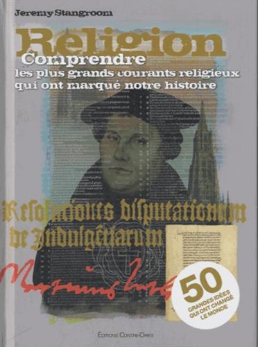 Jeremy Stangroom - Religion - Comprendre les plus grands courants religieux qui ont marqué notre histoire.