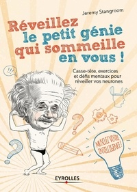 Jeremy Stangroom - Réveillez le petit génie qui sommeille en vous ! - Enigmes, paradoxes et casse-tête pour activer vos neurones.