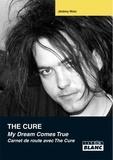 Jérémy Wulc - The Cure - My Dream Comes True - Carnet de route avec The Cure.
