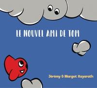 Jérémy Xayarath et Margot Xayarath - Le nouvel ami de Tom.