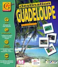 Joël Goldberger et Bernard Giraudeau - DESTINATION GUADELOUPE. - Guide touristique pratique, CD-ROM.