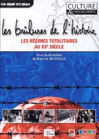 Patrick Rotman - Les brûlures de l'histoire : Les régimes totalitaires au XXe siècle - CD-ROM.