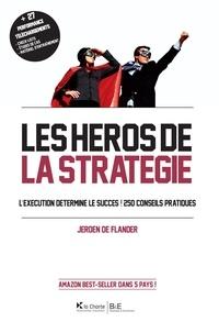 Jeroen De Flander - Les héros de la stratégie - L'exécution détermine le succès ! 250 conseils pratiques.