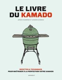 Jeroen Hazebroek et Leonard Elenbaas - Le livre du kamado - Recettes & techniques pour maîtriser à la perfection votre kamado.