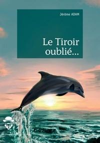 Téléchargement de livres électroniques Google Books Le Tiroir oublié... 9782342167535 par Jérôme Adam (Litterature Francaise) DJVU