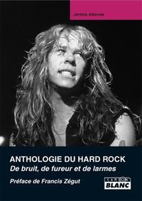 Jérôme Alberola - Anthologie du hard rock - De bruit, de fureur et de larmes.