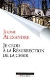 Jérôme Alexandre - Je crois à la résurrection de la chair.