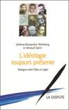 Jérôme-Alexandre Nielsberg et Arnaud Spire - L'idéologie toujours présente - Dialogue entre Eidos et Logos.